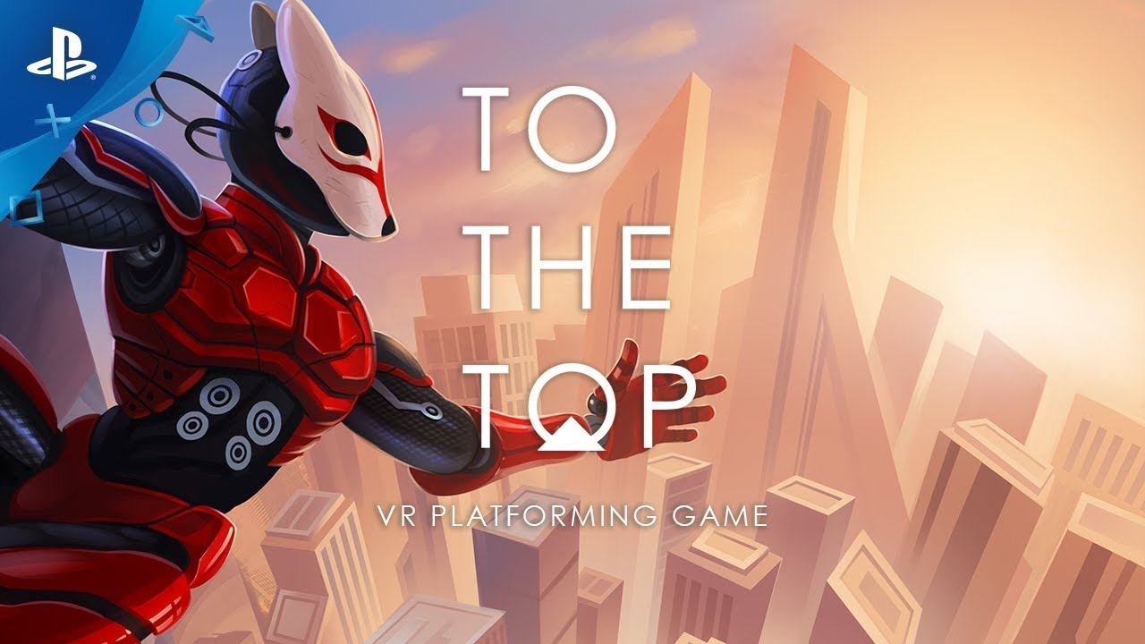 To the Top – Gameplay Trailer   PS VR